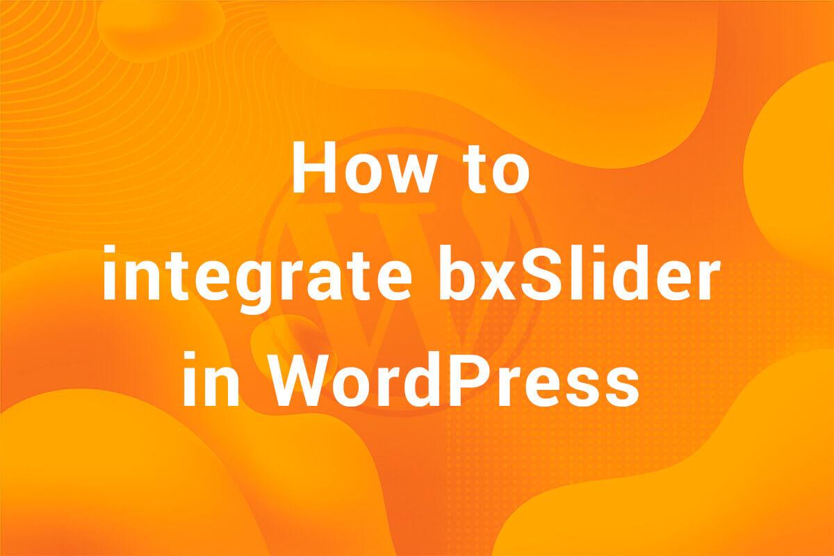 How to Integrate bxSlider in WordPress(No Plugin!)