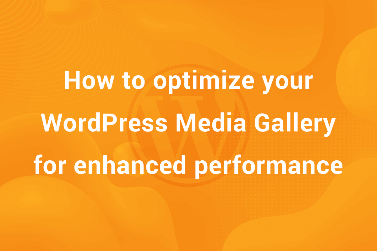 How to optimize your WordPress Media Library for enhanced performance