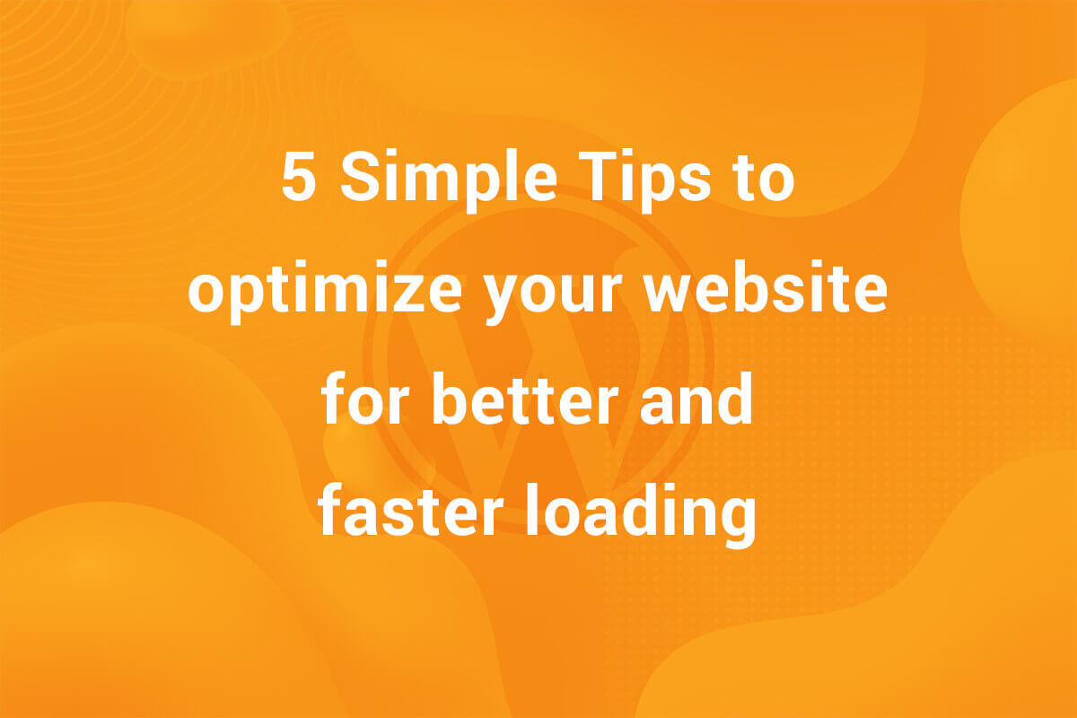 5 Simple Tips to Optimize Your WordPress Site ( without any code )