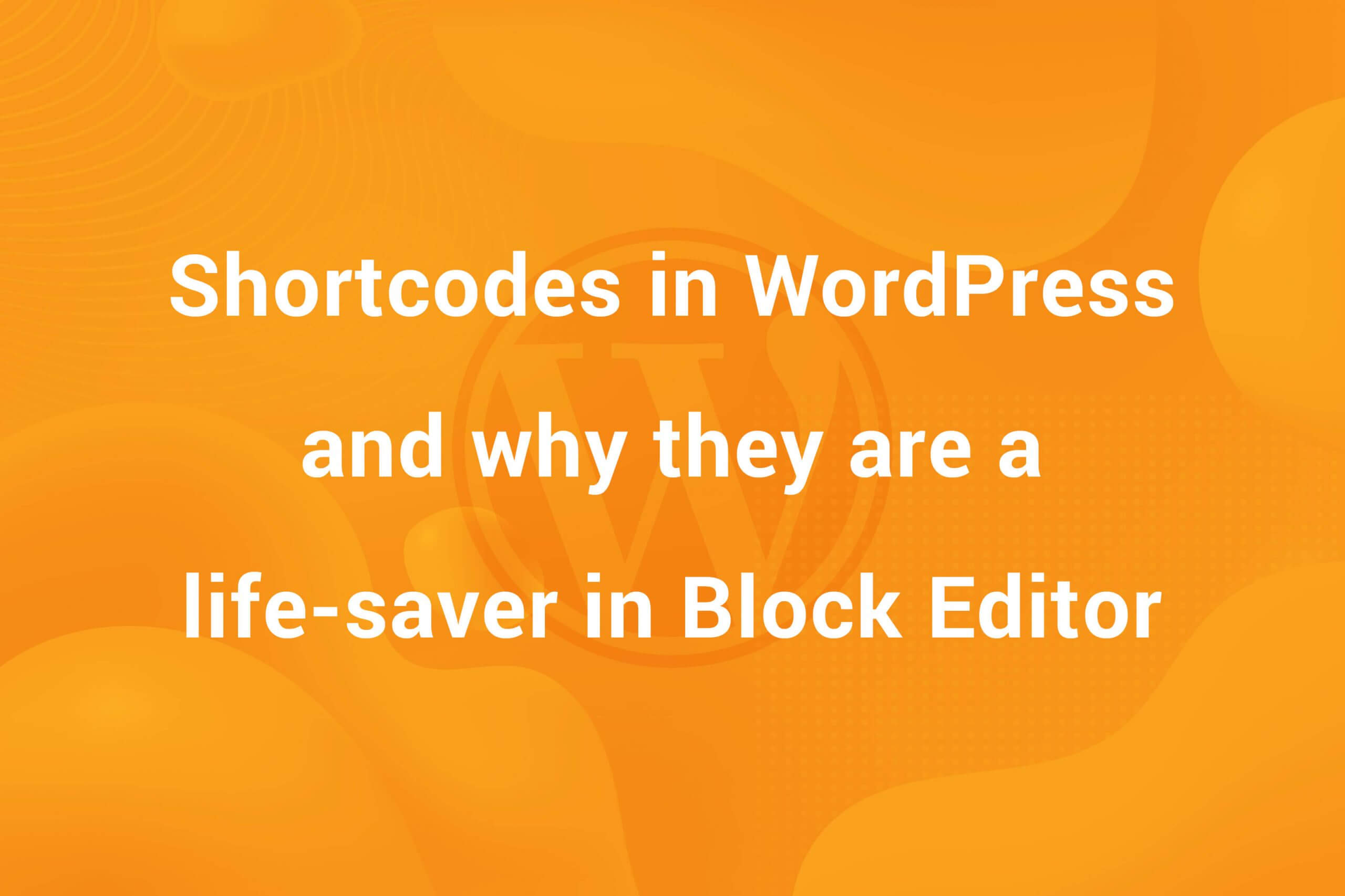 Shortcodes in WordPress and why they are a life-saver with the Block Editor